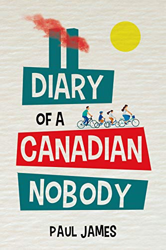 Book: THE DIARY OF A CANADIAN NOBODY - The diary of a Mr. Nobody and how the war on terror affects his modern family by Paul James