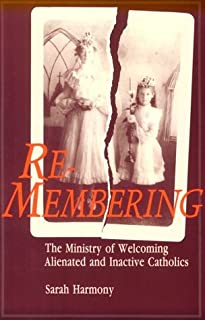 Re-Membering: The Ministry of Welcoming Alienated and Inactive Catholics