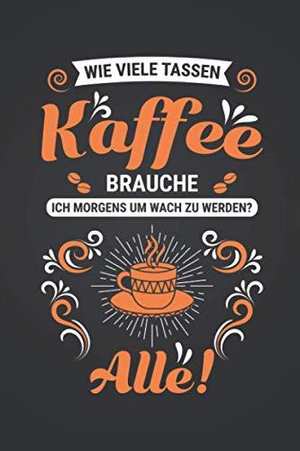 Wie viele Tassen Kaffee brauche ich?: Kaffeetrinker NOTIZBUCH | Format 6x9