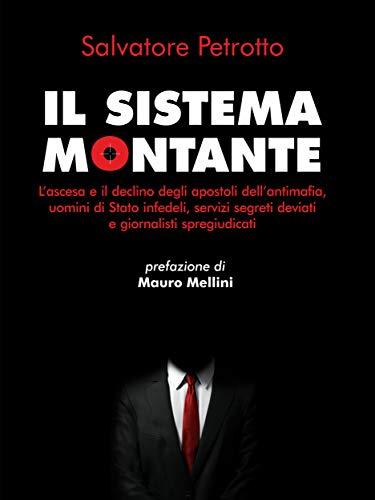 Il sistema Montante: L'ascesa e il declino degli apostoli dell'antimafia, uomini di Stato infedeli, servizi segreti deviati e giornalisti spregiudicati