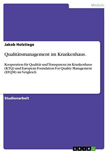 Qualitätsmanagement im Krankenhaus.: Kooperation für Qualität und Transparenz im Krankenhaus (KTQ) und European Foundation For Quality Management (EFQM) im Vergleich