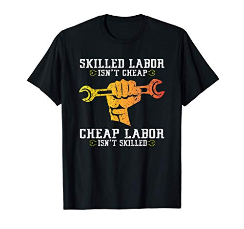 Skilled Labor Isn't Cheap - Labor Day Weekend Gift T-Shirt