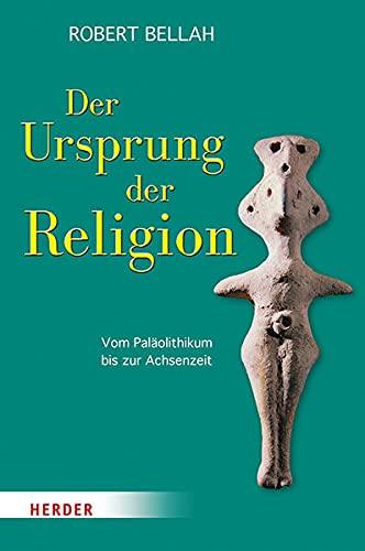 Der Ursprung der Religion: Vom Paläolithikum bis zur Achsenzeit