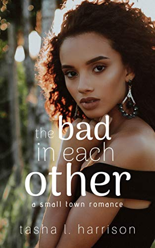 The Bad in Each Other (A Small Town Romance) by [Tasha L. Harrison]