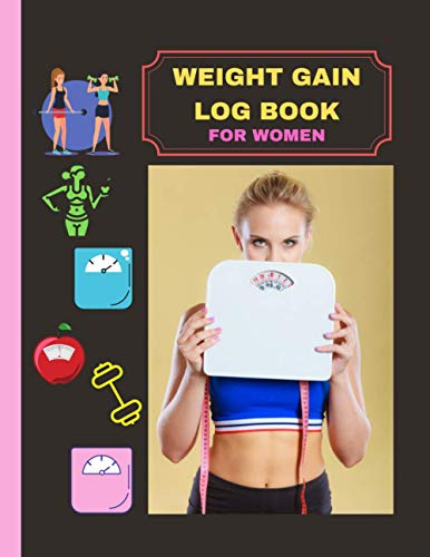 Weight Gain Log Book For Women: Log Notebook for Women, Girls, Senior Women, Pregnant Women & Housewife to Track Weight Gain Daily, Monthly & Annually