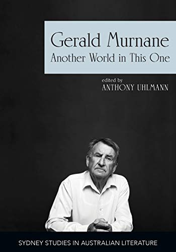 Compare Textbook Prices for Gerald Murnane: Another World in This One Sydney Studies in Australian Literature  ISBN 9781743326404 by Uhlmann, Anthony,Murnane, Gerald