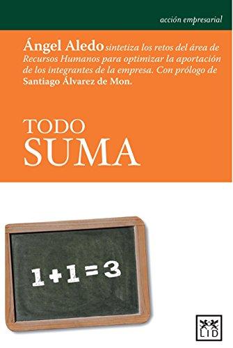 Todo Suma: Ángel Aledo Sintetiza Los Retos del Área de Recursos Humanos Para Optimizar La Aportación de Los Integrantes de la Empresa. (Acción empresarial)
