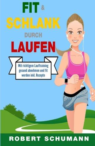Fit & schlank durch Laufen: Mit richtigem Lauftraining gesund abnehmen und fit werden