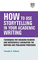 How to Use Storytelling in Your Academic Writing: Techniques for Engaging Readers and Successfully Navigating the Writing and Publishing Processes (How to Guides)