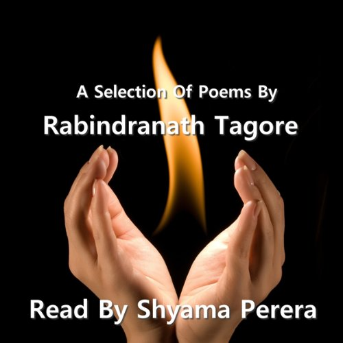 Tagore - A Selection Of His Poems                   By:                                                                                                                                 Rabindranath Tagore                               Narrated by:                                                                                                                                 Shyama Perera                      Length: 45 mins     3 ratings     Overall 3.7