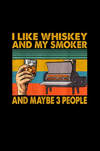 I Like Whiskey And My Smoker And Maybe 3 People Vintage Notebook 114 Pages 6''x9'' College Rule
