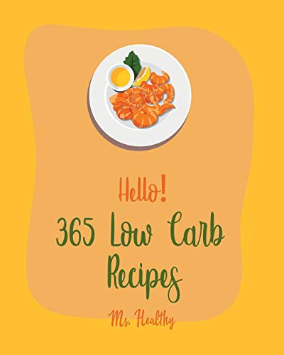Hello! 365 Low Carb Recipes: Best Low Carb Cookbook Ever For Beginners [Book 1]