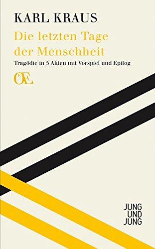 Die letzten Tage der Menschheit: Tragödie in fünf Akten mit Vorspiel und Epilog (Österreichs Eigensinn / Eine Bibliothek)