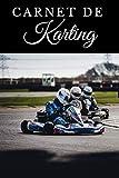 Carnet de Karting: Carnet de Kart I Carnet de courses I Carnet idée Cadeau I Carnet de jeux