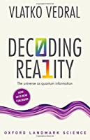 Decoding Reality: The Universe As Quantum Information (Oxford Landmark Science)