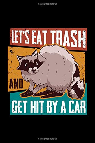 Lets Eat Trash And Get Hit By A Car Raccoon Notebook: Lined Journal, 120 Pages, 6 x 9 Travel Size, Affordable Gift Journal, Matte Finish