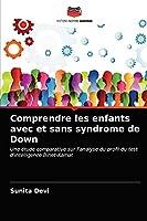 Comprendre les enfants avec et sans syndrome de Down: Une étude comparative sur l'analyse du profil du test d'intelligence Binet-Kamat