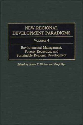 New Regional Development Paradigms: Volume 4, Environmental Management, Poverty Reduction, and Sustainable Regional Development (Contributions in Economics and Economic History)