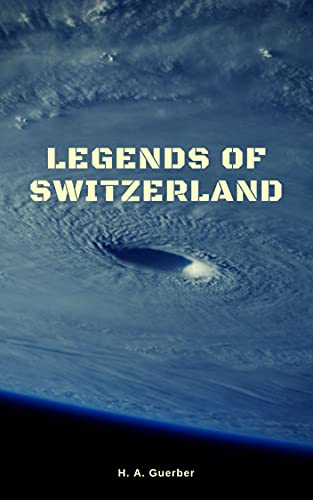 Legends of Switzerland (English Edition)