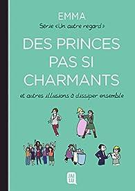 Des princes pas si charmants et autres illusions à dissiper ensemble par  Emma