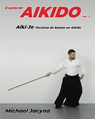 Explorar AIKIDO Vol. 2: Aiki-Jo Técnicas de báston en el Aikido