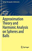 Approximation Theory and Harmonic Analysis on Spheres and Balls (Springer Monographs in Mathematics)