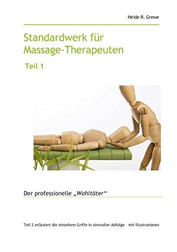 Standardwerk für Massage-Therapeuten und Massage-Praktiker Teil 1: Der professionelle