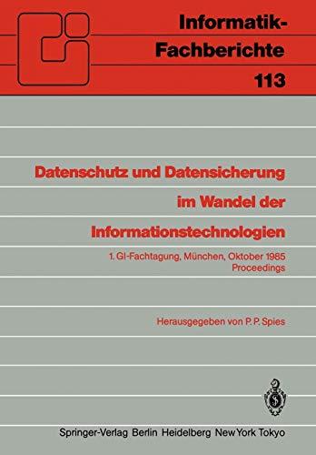 Datenschutz und Datensicherung im Wandel der Informationstechnologien: 1. GI-Fachtagung München, 30. und 31. Oktober 1985 Proceedings (Informatik-Fachberichte (113), Band 113)
