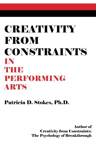 Compare Textbook Prices for Creativity from Constraints in the Performing Arts  ISBN 9780692611999 by Stokes Ph.D., Patricia D.