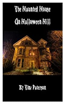 The Haunted House on Halloween Hill by [Timothy J. Paterson]