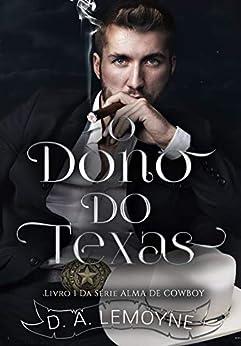 O Dono do Texas: Série Alma de Cowboy - Livro 1 por [D. A.  Lemoyne]