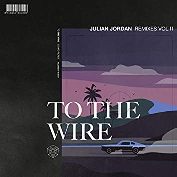 To The Wire (Remixes Vol. 2)
