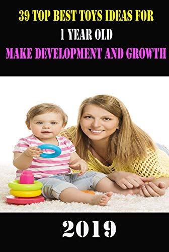39 Top Best Toys Ideas For 1 Year Old Make Development and Growth 2019 (English Edition)