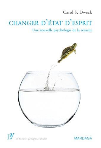 Changer d'état d'esprit: Une nouvelle psychologie de la réussite (PSY. Individus, groupes, cultures)