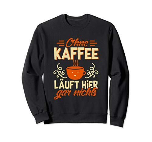 Ohne Kaffee Läuft Hier Gar Nichts - Kaffee & Espresso Sweatshirt