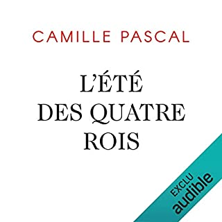 L'été des quatre rois                   By:                                                                                                                                 Camille Pascal                               Narrated by:                                                                                                                                 Mathieu Buscatto                      Length: 19 hrs and 34 mins     2 ratings     Overall 4.5