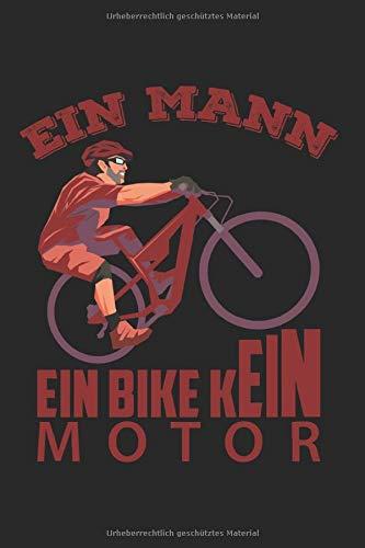 Notizbuch EIN MANN EIN BIKE KEIN MOTOR: Fahrrad I Tagebuch I liniert I 100 Seiten