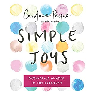Simple Joys     Discovering Wonder in the Everyday              By:                                                                                                                                 Candace Payne                               Narrated by:                                                                                                                                 Candace Payne                      Length: 1 hr and 53 mins     12 ratings     Overall 4.5