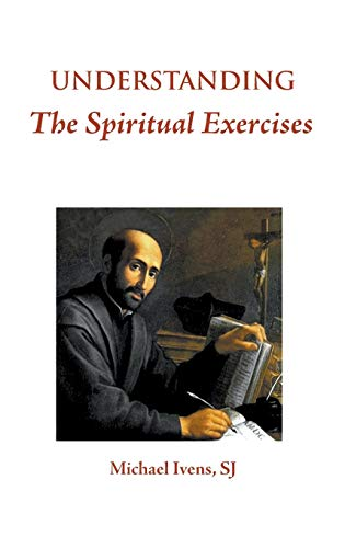 Understanding the Spiritual Exercises: Text and Commentary: A Handbook for Retreat Directors