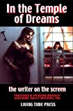 IN THE TEMPLE OF DREAMS - The Writer on the Screen: Proceedings of the 1996 Oxford University Robbe-Grillet Conference (Mixed French & English Edition ... of the Conference) (Living Time Non-fiction)