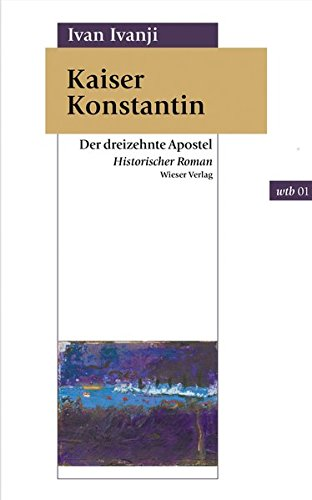 Kaiser Konstantin: Der dreizehnte Apostel (wtb Wieser Taschenbuch)