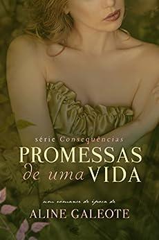 Promessas de uma Vida (Consequências Livro 1) por [Aline Galeote]