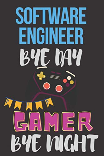 software engineer by day gamer by night: Funny Novelty Gift Notebook for a software engineer Gamer,funny Journal notebook for your job, Note Taking, ... software engineer note-Daily Planner