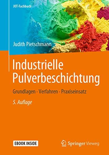Industrielle Pulverbeschichtung: Grundlagen, Verfahren, Praxiseinsatz (JOT-Fachbuch)