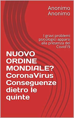 NUOVO ORDINE MONDIALE? CoronaVirus Conseguenze dietro le quinte: I gravi problemi psicologici apparsi alla presenza del Covid19