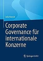 Corporate Governance fuer internationale Konzerne: Ein Leitfaden fuer Board Members und Aufsichtsraete