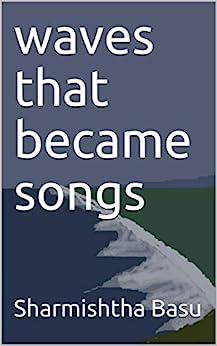 waves that became songs by [Sharmishtha Basu]