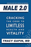 Male 2.0: Cracking the Code to Limitless Health and Vitality