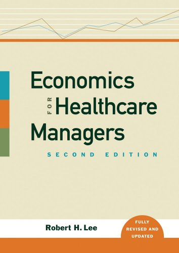 Economics for Healthcare Managers, Second Edition