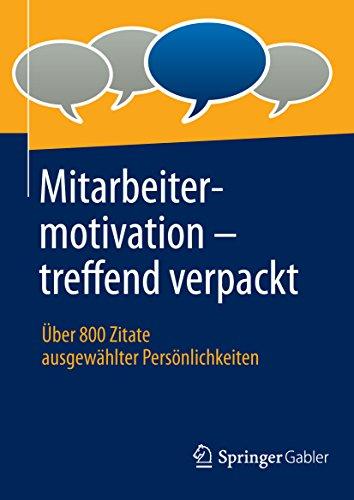 Mitarbeitermotivation - treffend verpackt: Über 800 Zitate ausgewählter Persönlichkeiten